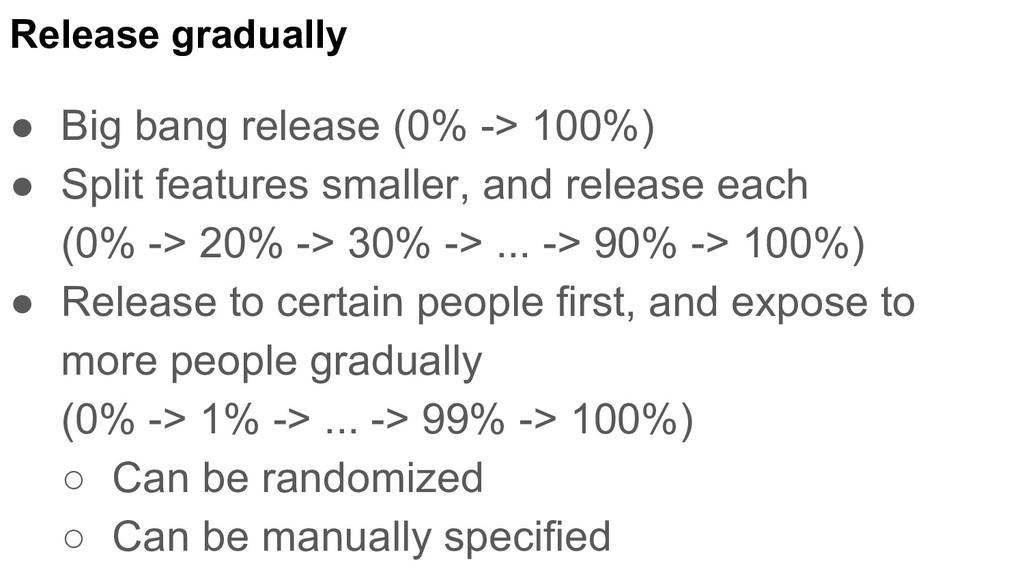 Release gradually ● Big bang release (0% -> 100...