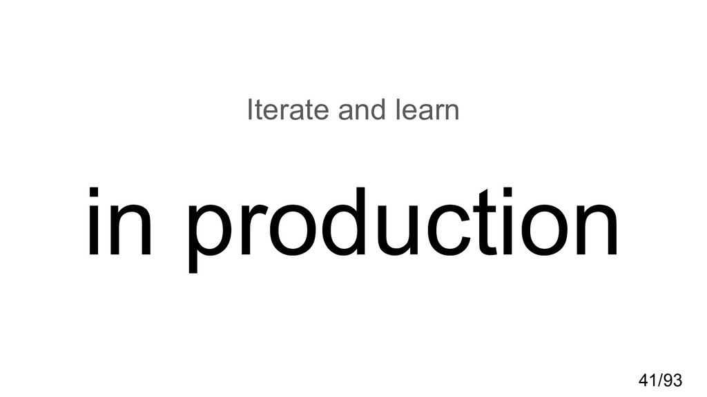 in production Iterate and learn 41/93