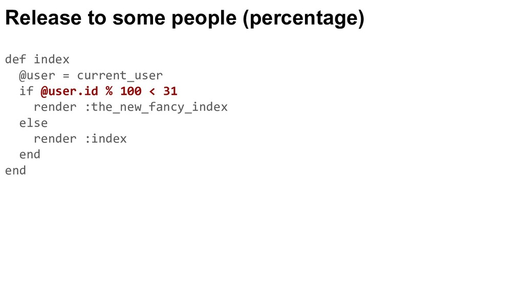 Release to some people (percentage) def index @...