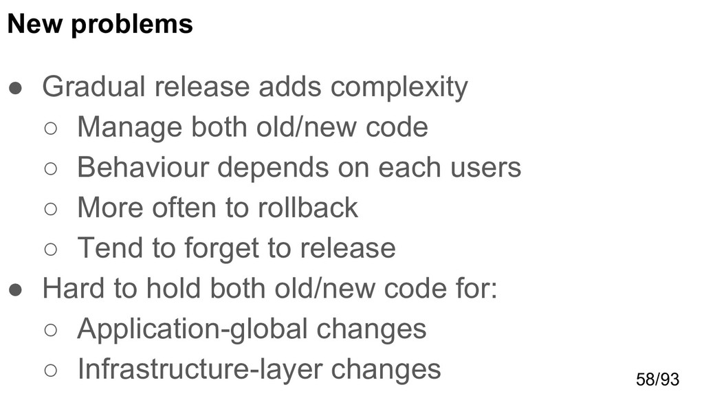 New problems ● Gradual release adds complexity ...