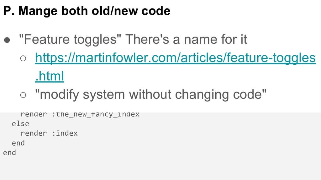 P. Mange both old/new code def index @user = cu...