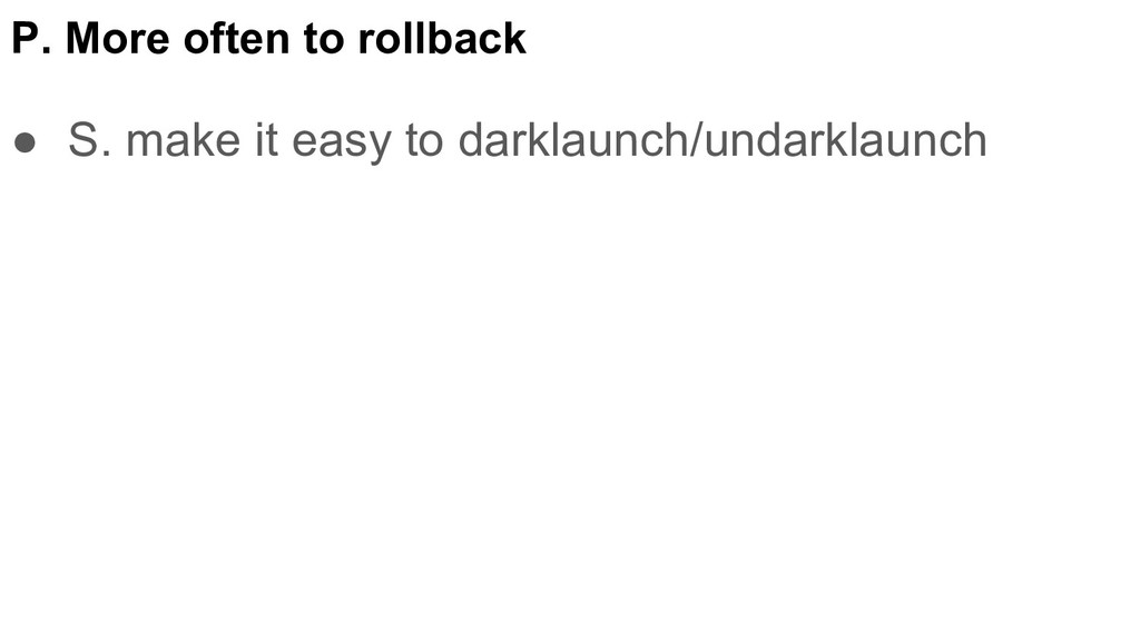 ● S. make it easy to darklaunch/undarklaunch P....