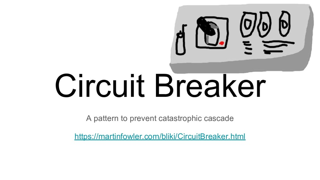 Circuit Breaker A pattern to prevent catastroph...