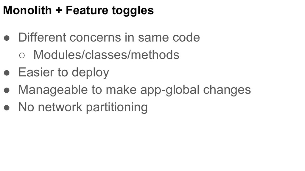Monolith + Feature toggles ● Different concerns...