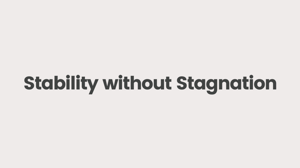 Stability without Stagnation
