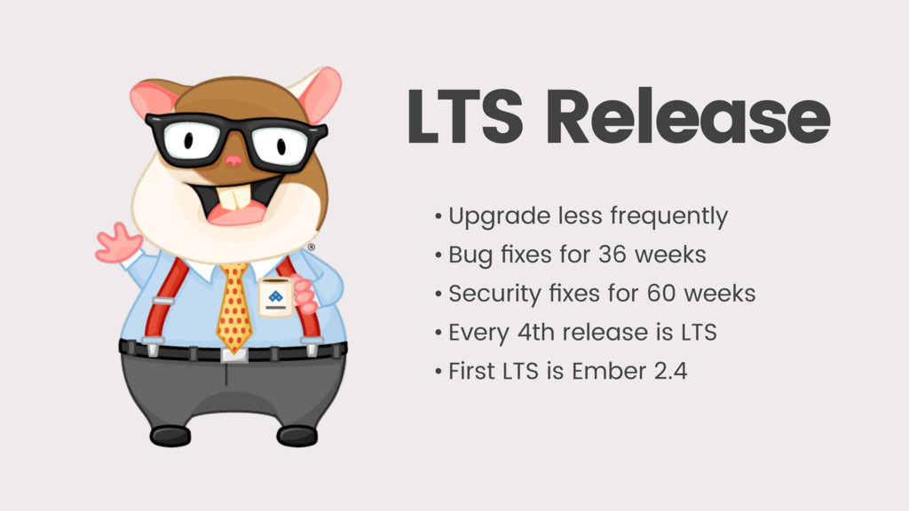 LTS Release • Upgrade less frequently • Bug fixe...