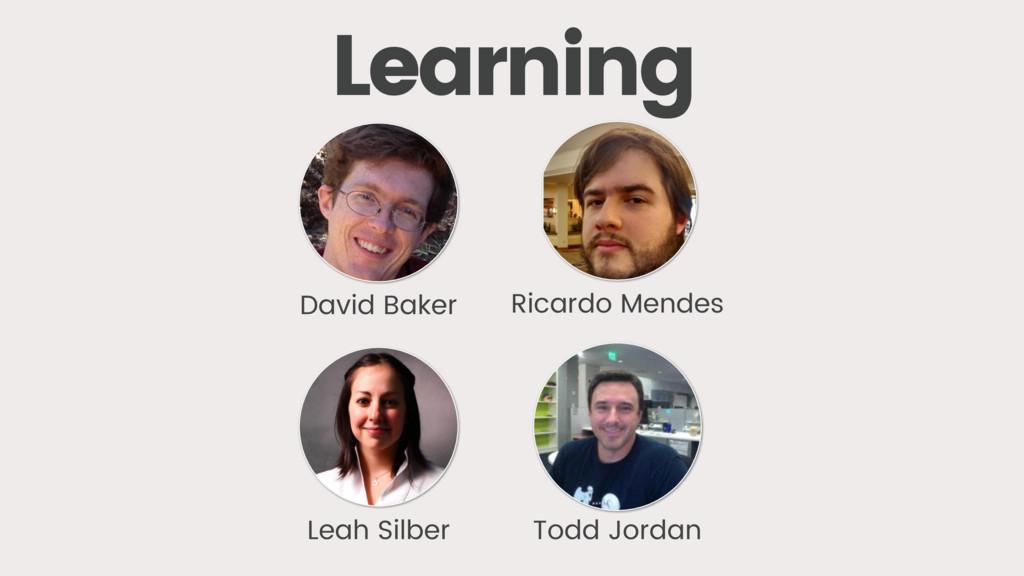Learning David Baker Ricardo Mendes Leah Silber...