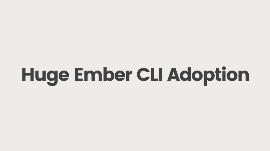 Huge Ember CLI Adoption