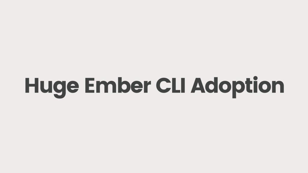 Huge Ember CLI Adoption