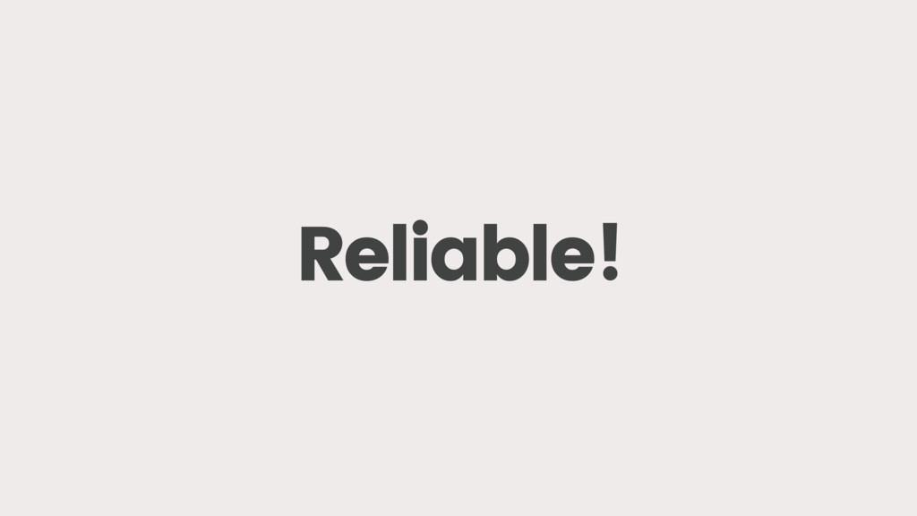 Reliable!