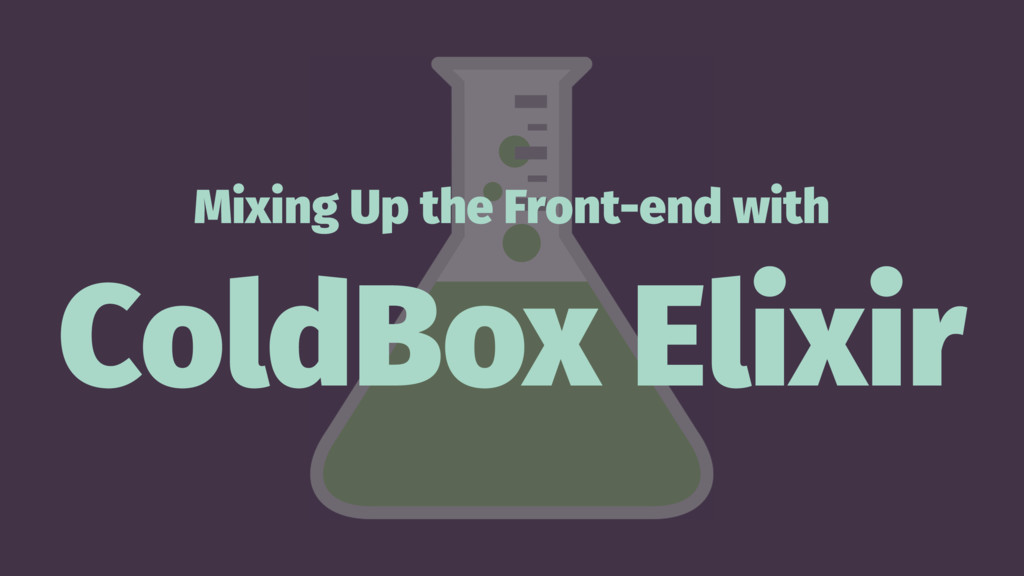 Mixing Up the Front-end with ColdBox Elixir