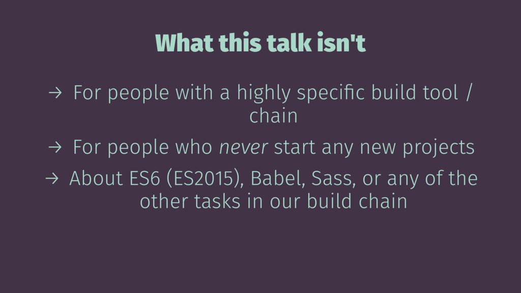 What this talk isn't → For people with a highly...