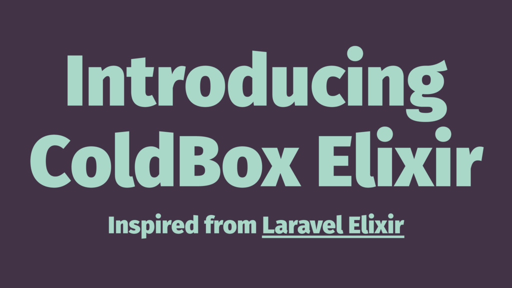 Introducing ColdBox Elixir Inspired from Larave...