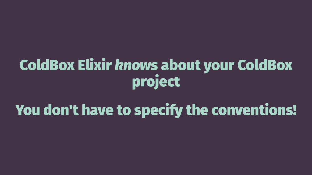 ColdBox Elixir knows about your ColdBox project...