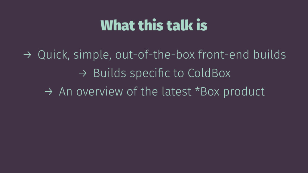 What this talk is → Quick, simple, out-of-the-b...