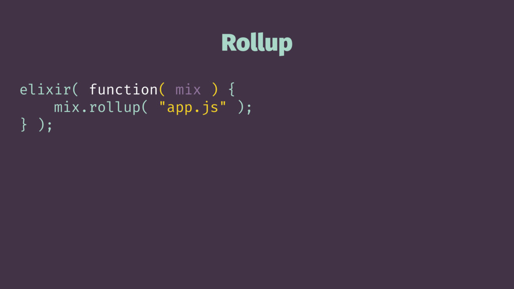 """Rollup elixir( function( mix ) { mix.rollup( """"a..."""