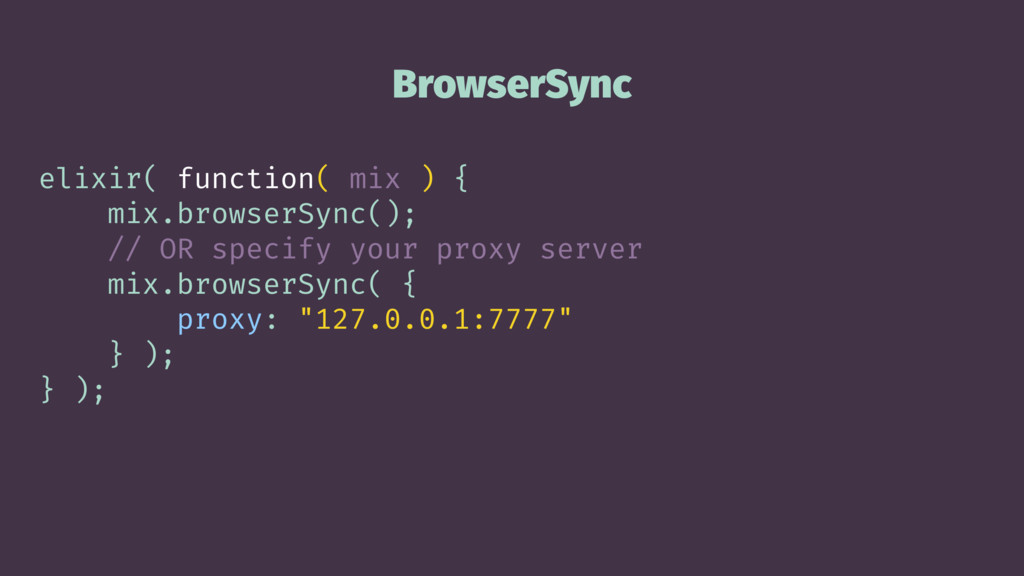 BrowserSync elixir( function( mix ) { mix.brows...