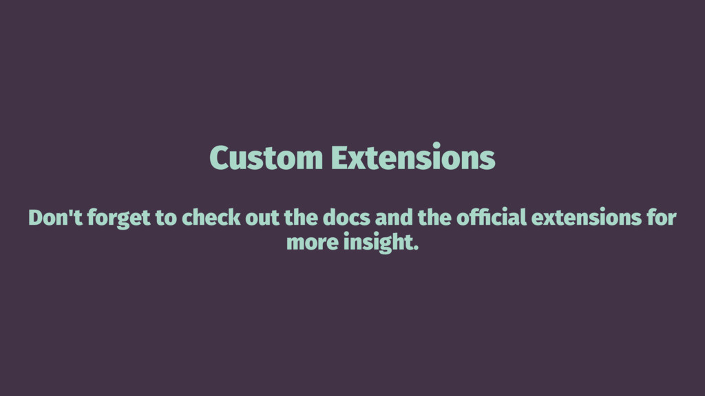 Custom Extensions Don't forget to check out the...