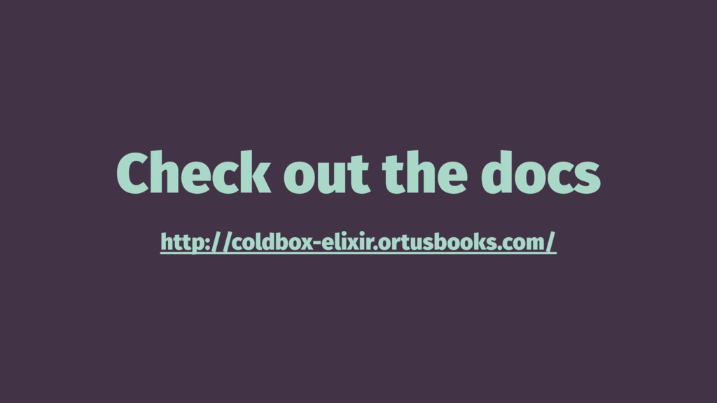 Check out the docs http://coldbox-elixir.ortusb...