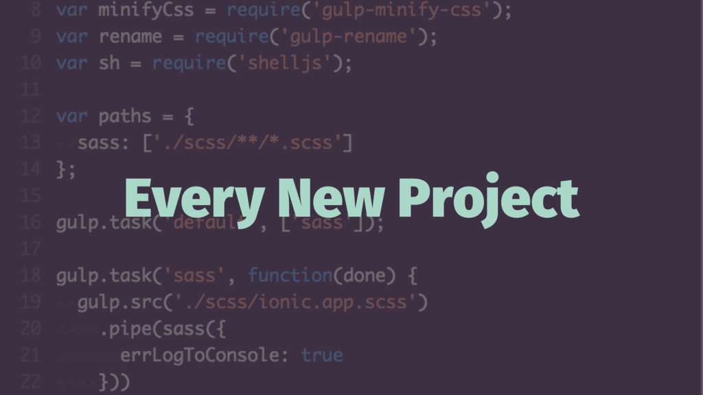 Every New Project