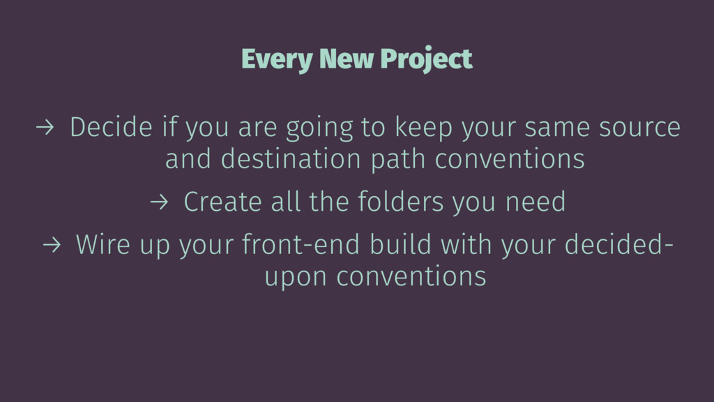 Every New Project → Decide if you are going to ...