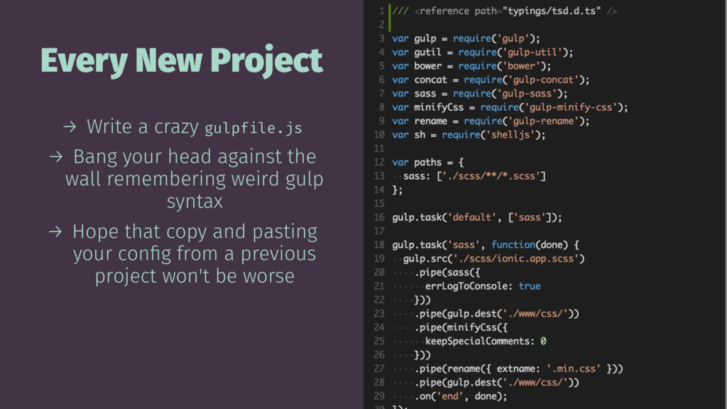 Every New Project → Write a crazy gulpfile.js →...