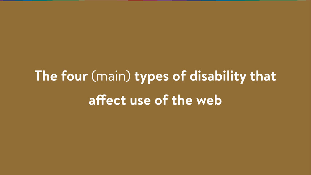 The four (main) types of disability that affect...