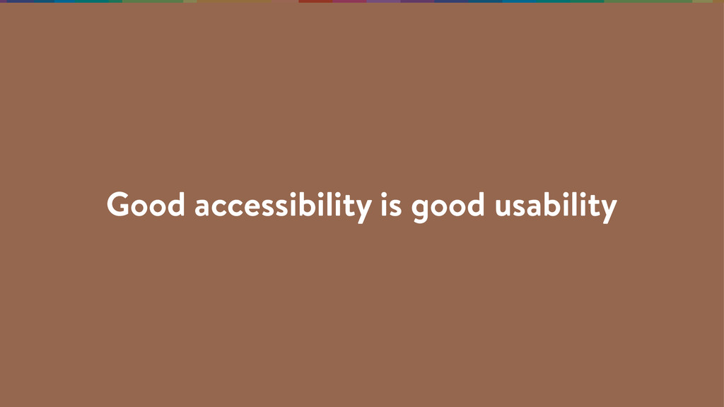 Good accessibility is good usability