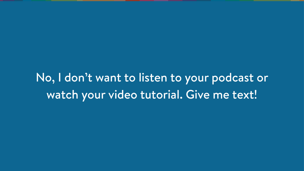 No, I don't want to listen to your podcast or w...