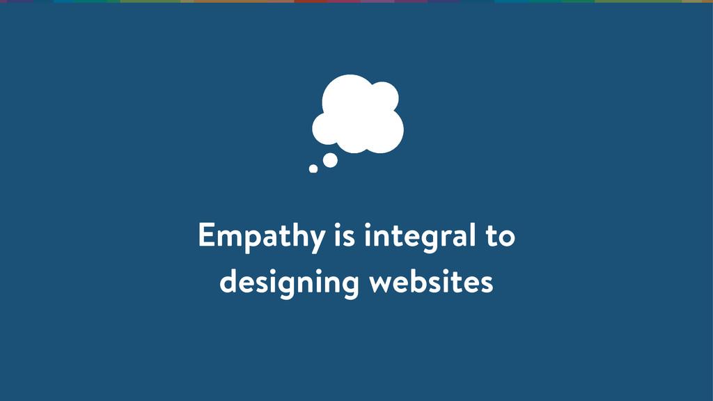 Empathy is integral to designing websites