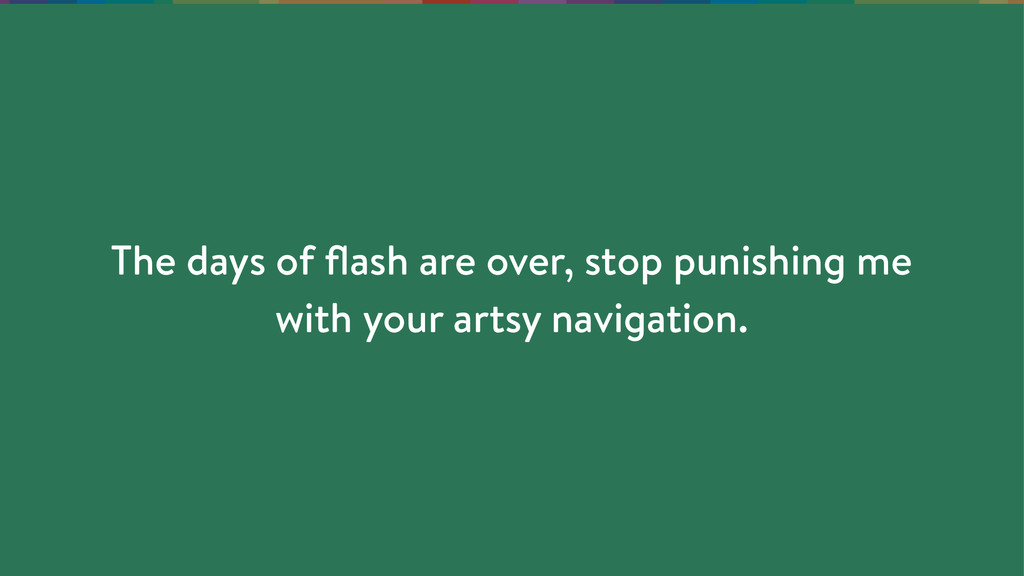 The days of flash are over, stop punishing me wi...