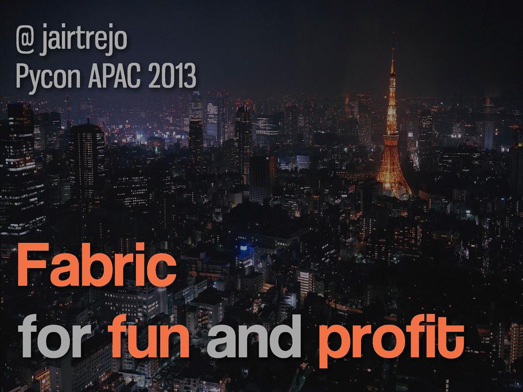 Fabric for fun and profit @ jairtrejo Pycon APA...