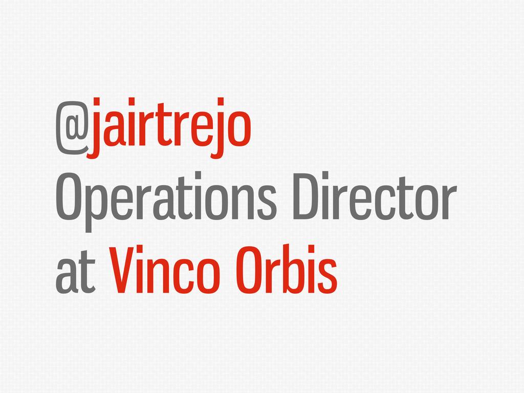 @jairtrejo Operations Director at Vinco Orbis
