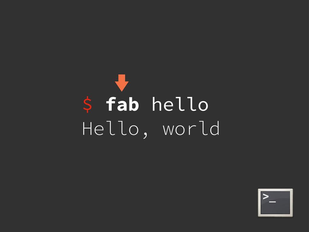 $ fab hello Hello, world