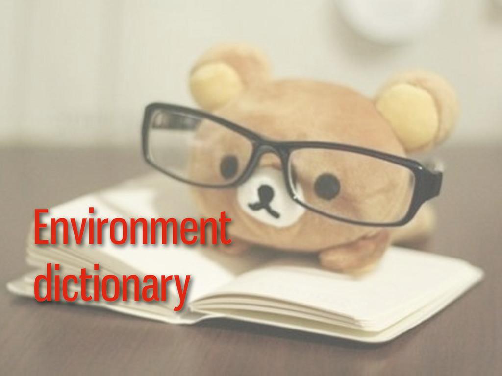 Environment dictionary