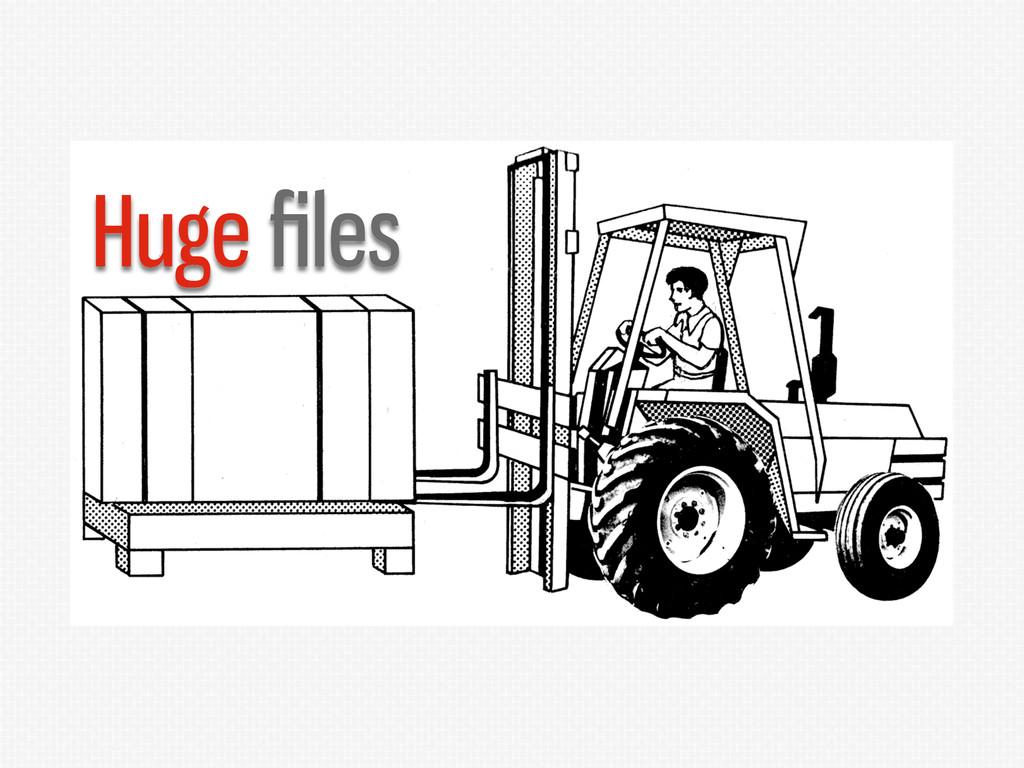 Huge files