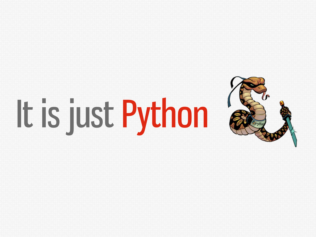 It is just Python