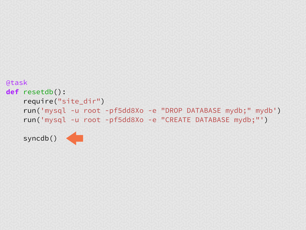 "@task def resetdb(): require(""site_dir"") run('m..."