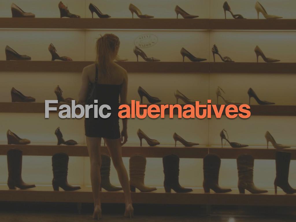 Fabric alternatives