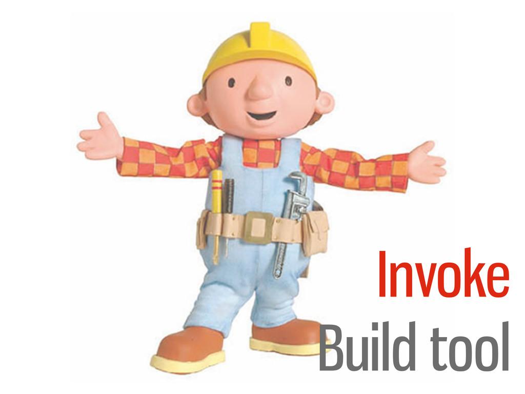 Invoke Build tool