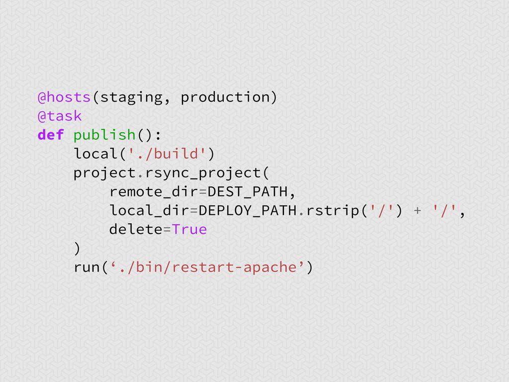 @hosts(staging, production) @task def publish()...