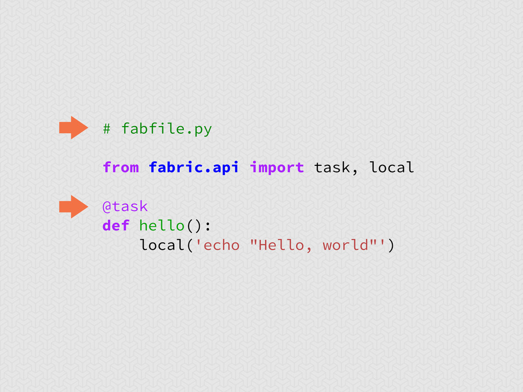 # fabfile.py from fabric.api import task, local...