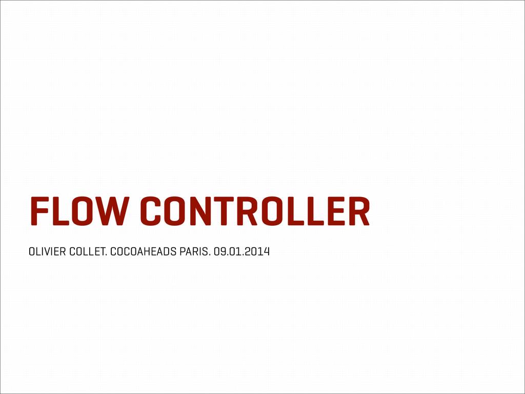 FLOW CONTROLLER OLIVIER COLLET. COCOAHEADS PARI...