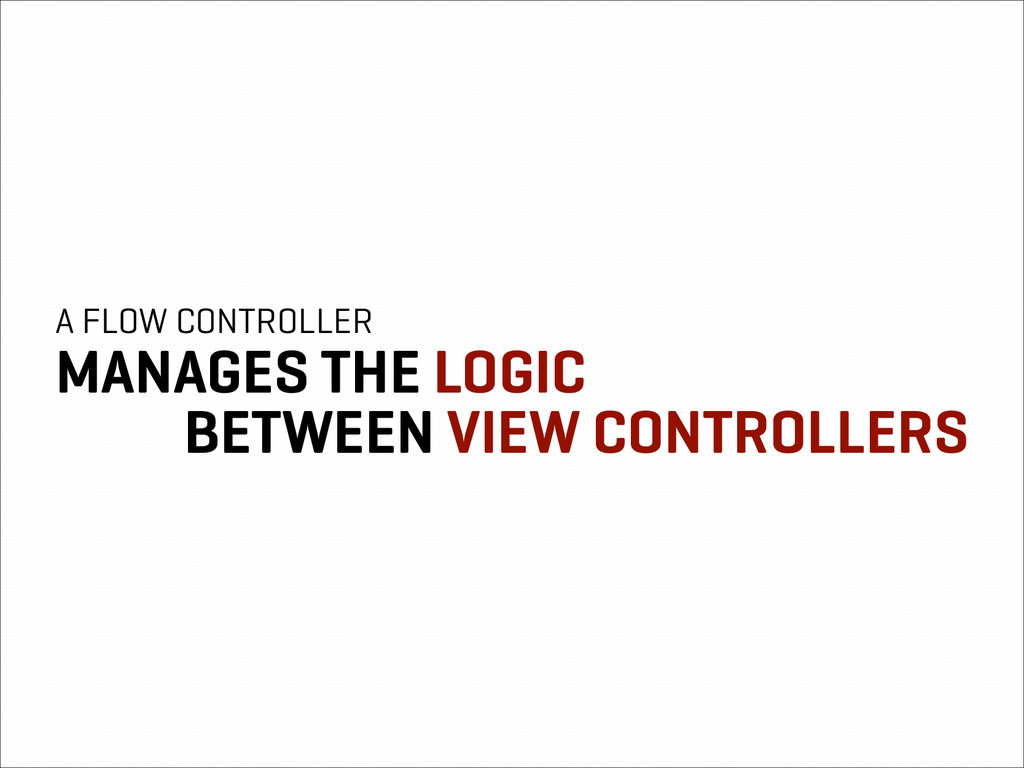 A FLOW CONTROLLER MANAGES THE LOGIC BETWEEN VIE...