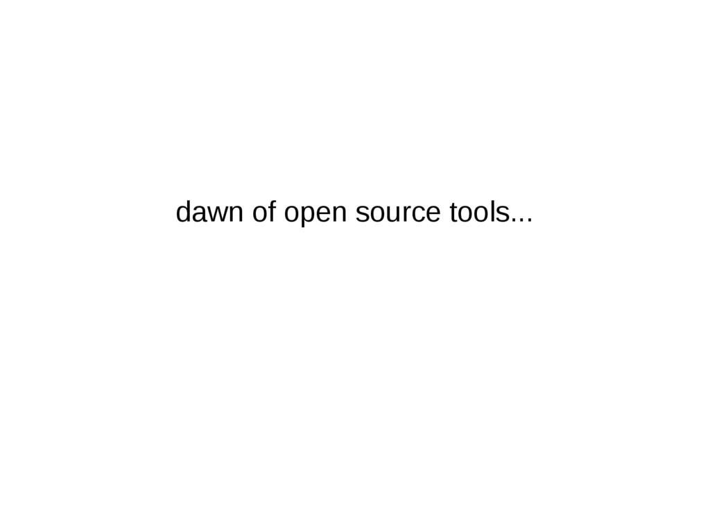 dawn of open source tools...