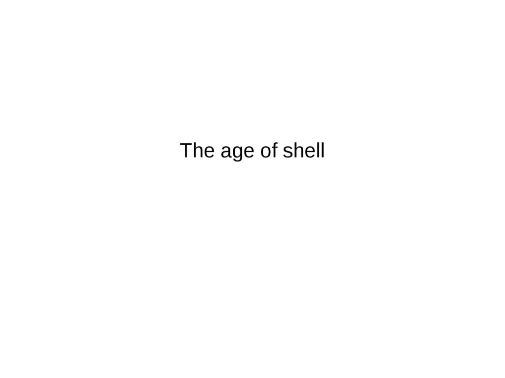 The age of shell