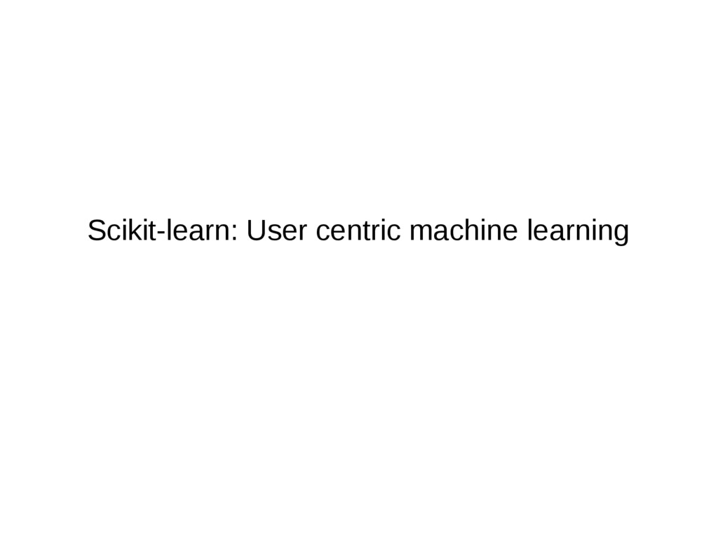 Scikit-learn: User centric machine learning