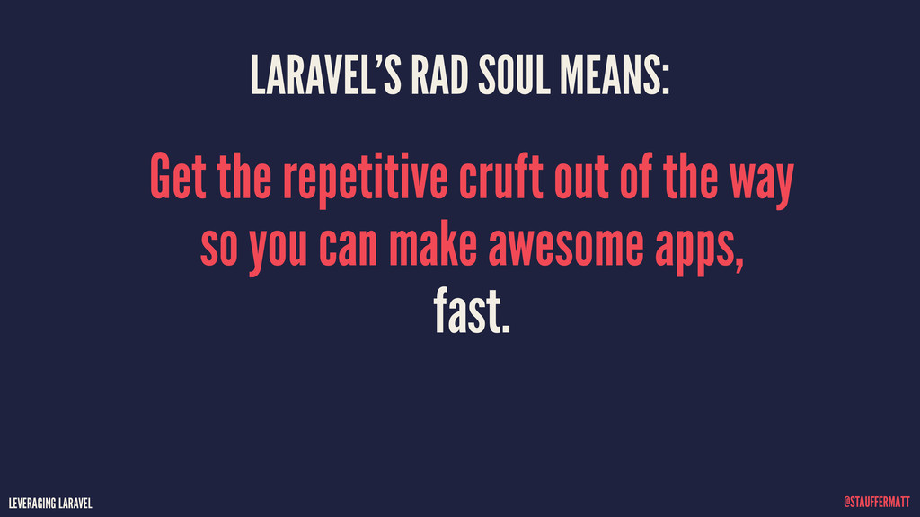LEVERAGING LARAVEL @STAUFFERMATT LARAVEL'S RAD ...