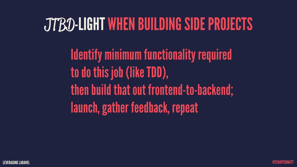 LEVERAGING LARAVEL @STAUFFERMATT JTBD-LIGHT WHE...