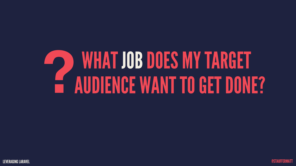 LEVERAGING LARAVEL @STAUFFERMATT WHAT JOB DOES ...